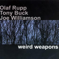 Rupp, Olaf / Buck, Tony / Williamson, Joe: Weird Weapons (Emanem)