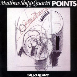 Shipp, Matthew Quartet: Points (Silkheart)