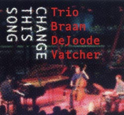 Trio Braam de Joode Vatcher: Change this Song