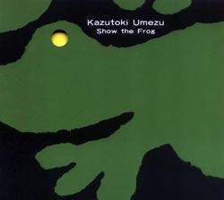 Umezu, Kazutoki: Show the Frog (Doubtmusic)