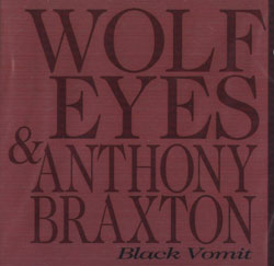 Wolf Eyes / Braxton, Anthony: Black Vomit (Les Disques Victo)