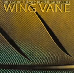 Leimgruber, Urs / Demierre, Jacques / Phillips, Barre: Wing Vane (Les Disques Victo)