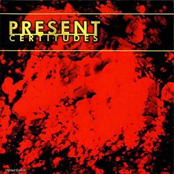 Present: Certitudes