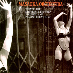 Masaoka Orchestra: What Is the Difference Between Stripping and Playing the Violin? (Les Disques Victo)