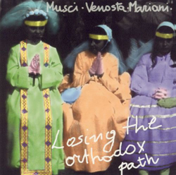 Musci / Venosta / Mariani: Losing the Orthodox Path (Les Disques Victo)