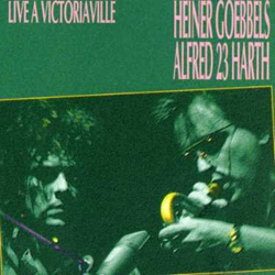 Goebbels, Heiner / Alfred 23 Harth: Live at Victoriaville (Les Disques Victo)