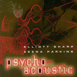 Sharp, Elliott / Zeena Parkins: Psycho-Acoustic (Les Disques Victo)