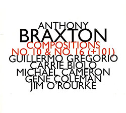 Braxton, Anthony (Guillermo Gregorio , Jim O'Rourke, &c.): Compositions No. 10 & No. 16 (+101)