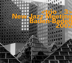 Trio x 3: New Jazz Meeting Baden-Baden 2002 [2 CDs] (Hatology)