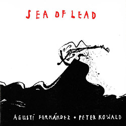 Fernandez, Agusti / Peter Kowald : Sea Of Lead