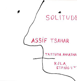 Tsahar, Sahar Project / Tatsuya Nakatani / The Kjla String Fourtet: Solitude