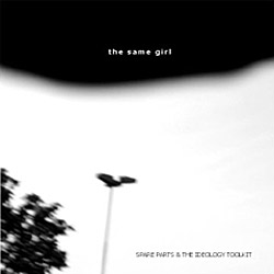 Same Girl, The: Spare Parts & The Ideology Toolkit <i>[Used Item]</i> (Schraum)