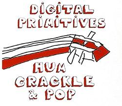 Digital Primitives (Cooper-Moore / Tsahar / Taylor) : Hum Crackle Pop