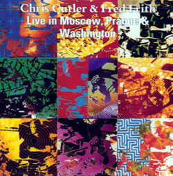 Cutler, Chris and Frith, Fred: Live in Moscow, Prague & Washington (Recommended Records)