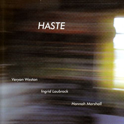 Weston / Laubrock / Marshall: Haste (Emanem)