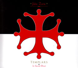 Zorn, John: Templars - In Sacred Blood