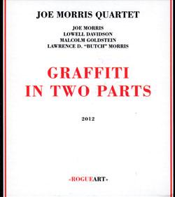 Morris, Joe Quartet: Graffiti In Two Parts (RogueArt)