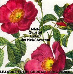 MMM Quartet (Frith / Leandre / Leimgruber / Curran): Live At The Metz' Arsenal (Leo Records)