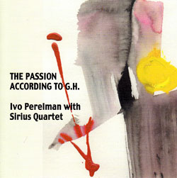 Perelman, Ivo with Sirius Quartet: The Passion According To G.H. (Leo)
