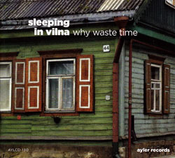 Sleeping in Vilna (Ladd / Robinson / Randall / Rothbrust): Why Waste Time (Ayler)