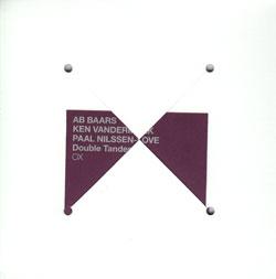 Double Tandem (Vandermark/ Baars / Nilssen-Love): OX