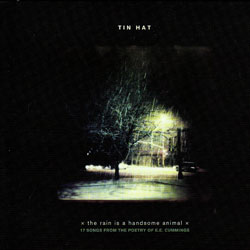Tin Hat: The Rain Is A Handsome Animal: 17 Songs From E.E. Cummings (New Amsterdam Records)
