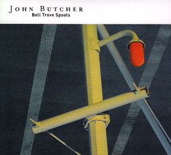 Butcher, John: Bell Trove Spools (Northern Spy)