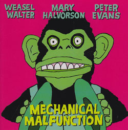Halvorson / Evans / Walter: Mechanical Malfunction (Thirsty Ear)