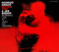 Amado, Rodrigo's Motion Trio,  & Jeb Bishop: Burning Live at Jazz Ao Centro (Jacc Records)