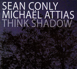 Conly, Sean and Michael Attias: Think Shadow (OutNow Recordings)