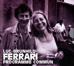 Ferrari, Luc + Brunhild: Programme Commun [2 CDs] (Sub Rosa)