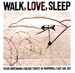 Brotzmann, Peter Chicago Tentet: Walk, Love, Sleep [2 CDs] (Smalltown Superjazzz)