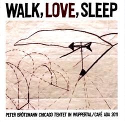 Brotzmann, Peter Chicago Tentet: Walk, Love, Sleep [2 CDs] (Smalltown Superjazzz)