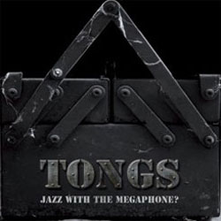 Tongs: Jazz With The Megaphone? (Long Song Records)