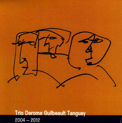 Trio Derome Guilbeault Tanguay: 2004-2012 [4 CD Box]