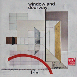 Gregorio, Guillermo / Pandelis Karayorgis / Steve Swell: Window and Doorway (Driff Records)