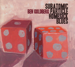Goldberg / Redman / Miles / Hoff / Smith / Amendola: Subatomic Particle Homesick Blues