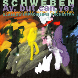 Glasgow Improvisers Orchestra: SCHWEBEN Ay - but can ye ? (Maya)