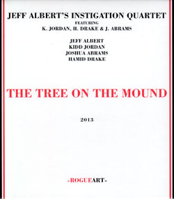 Albert, Jeff' Instigation Quartet: The Tree On The Mound (RogueArt)