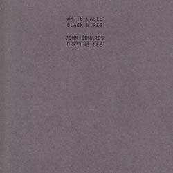 Edwards, John / Okkyung Lee: White Cable, Black Wires (Fataka)