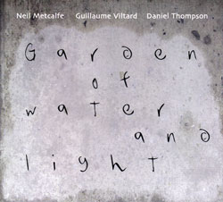 Metcalfe, Neil / Guillaume Viltard / Daniel Thompson: Garden of Water and Light