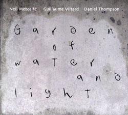 Metcalfe, Neil / Guillaume Viltard / Daniel Thompson: Garden of Water and Light (FMR)