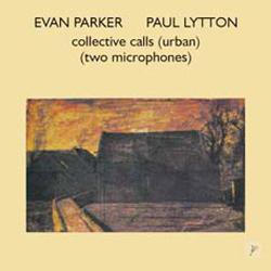 Parker, Evan / Paul Lytton: Collective Calls (Urban) (psi)