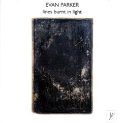 Parker, Evan: Lines Burnt In Light (psi)