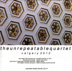 Unrepeatable Quartet, The (Wright / Epps / Muro / Dadge): Calgary 2012 (Bug Incision Records)