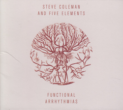 Coleman, Steve & Five Elements: Functional Arrhythmias (Pi Recordings)