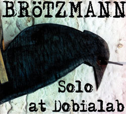 Brotzmann, Peter: Solo At Dobialab