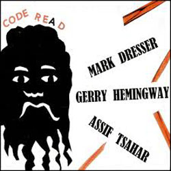 Dresser, Mark & Gerry Hemingway & Assif Tsahar: Code Re(a)d (Hopscotch Records)