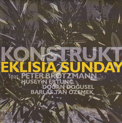 Konstrukt (feat. Peter Brotzmann): Eklisia Sunday (Not Two Records)