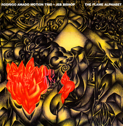 Amado, Rodrigo Motion Trio + Jeb Bishop: The Flame Alphabet (Not Two Records)